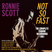 Ronnie Scott - Not So Fast: The Complete Esquire Recordings 1951 (CD)
