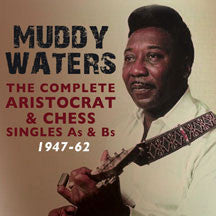 Muddy Waters - Complete Aristocrat & Chess Singles A's & B's 1947-62 (CD)