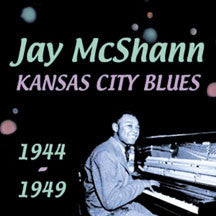 Jay Mcshann - Kansas City Blues 1944-1949 (CD)