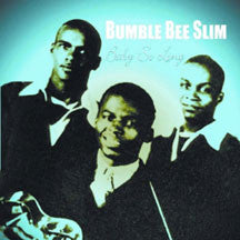 Bumble Bee Slim - Baby So Long (CD)