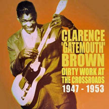 Clarence 'Gatemouth' Brown - Dirty Work At The Crossroads (CD)
