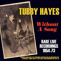 Tubby Hayes - Without A Song: Rare Live Recordings 1954-73 (CD)