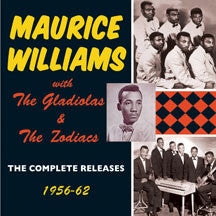 Maurice Williams & The Gladiolas And The Zodiacs - Complete Releases 1956-62 (CD)