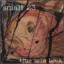 Small 23 - True Zero Hook (CD)