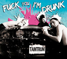 Tamtrum - Fuck You I'm Drunk (CD)