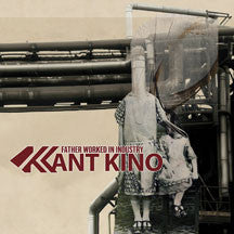 Kant Kino - Father Worked In Industry (CD)