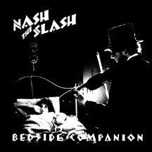 Nash The Slash - Bedside Companion (VINYL ALBUM)