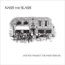 Nash The Slash - And You Thought You Were Normal (VINYL ALBUM)
