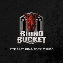 Rhino Bucket - The Last Real Rock N' Roll (CD)