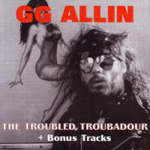 GG Allin - The Troubled Troubadour (CD)