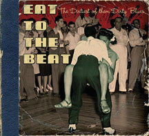 Eat To The Beat-thde Dirtiest Of Them Dirty Blues (CD)