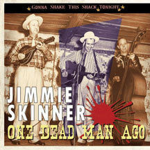 Jimmie Skinner - Gonna Shake This Shack Tonight: One Dead Man Ago (CD)
