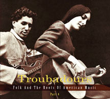 Troubadours: Folk And The Roots Of American Music Vol.4 (CD)