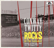Conway Twitty - Rocks At The Castaway: Geneva-on-the-lake, Ohio; 3rd-9th August 1964 (CD)