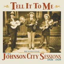 Tell It To Me: The Johnson City Sessions Revisited (CD)