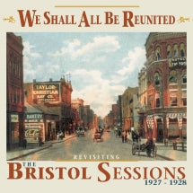 We Shall All Be Reunited: Revisiting The Bristol Sessions, 1927-1928 (CD)