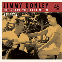 Donley Jimmy - The Shape You Left Me In B/w Arleeta (VINYL 7 INCH)