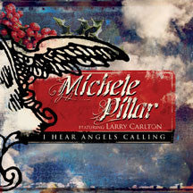 Michele Pillar - Featuring Larry Carlton: I Hear Angels Calling (CD)