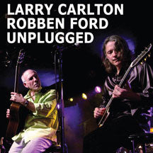 Larry Carlton & Robben Ford - Unplugged (CD)