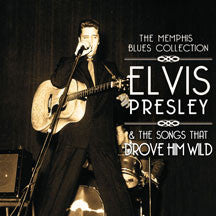Memphis Blues Collection: Elvis Presley & The Songs That Drove Him Wild (CD)