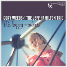 Cory Weeds & Jeff Hamilton Trio - This Happy Madness (CD)
