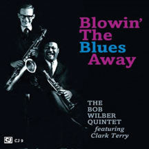 Bob Quintet Wilber - Blowin The Blues Away Featuring Terry Clark (CD)