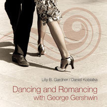 Daniel Kobialks & Lilly Gardner - Dancing And Romancing With George Gershwin (CD)