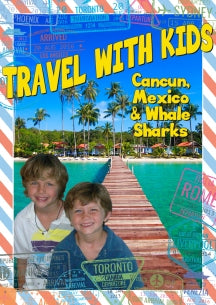 Travel With Kids: Cancun, Mexico & Whale Sharks (DVD)