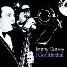 Jimmy Dorsey - I Got Rhythm (CD)
