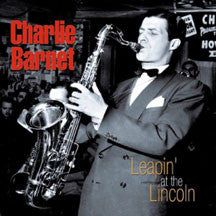 Charlie Barnet - Leapin' At The Lincoln (CD)