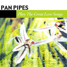 Pan Pipes - Play The Great Love Songs (CD)