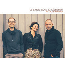 Le Bang Bang & Martin Kalberer - In Our Blood (CD)