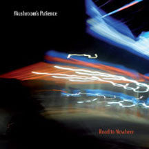 Mushroom's Patience - Road To Nowhere (CD)