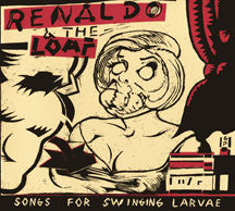 Renaldo & The Loaf - Songs For Swinging Larvae/Songs From The Surgery (CD)