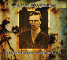 New Blockaders - Nonchalant Acts Of Artistic Nihilism (CD)