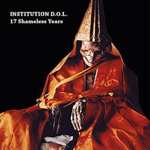Institution D.O.L. - 17 Shameless Years (CD)