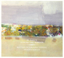 Viddal, Mathilde Grooss & Friensemblet - Across The Border (CD)