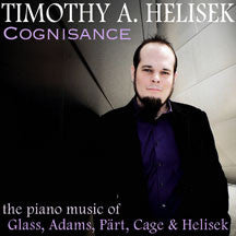 Timothy A. Helisek - Cognisance: Piano Music Of Glass, Adams, Part, Cage And Helisek (CD)