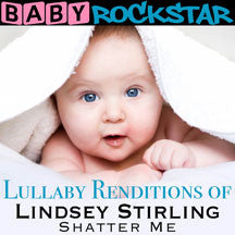 Baby Rockstar - Lullaby Renditions Of Lindsey Stirling: Shatter Me (CD)