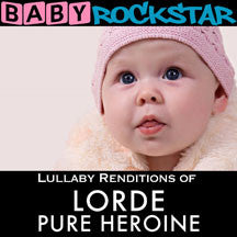 Baby Rockstar - Lullaby Renditions Of Lorde: Pure Heroine (CD)