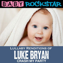 Baby Rockstar - Luke Bryan Crash My Party: Lullaby Renditions (CD)