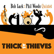Bob Lark & Phil Woods Quintet - Thick As Thieves (CD)