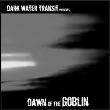 Dark Water Transit - Presents...dawn Of The Goblin (CD)