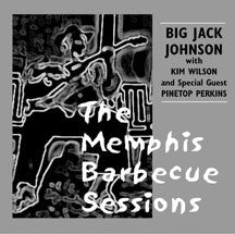 Big Jack Johnson & Kim Wilson - The Memphis Barbecue Sessions (CD)