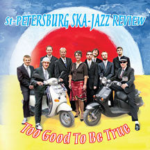 St. Petersburg Ska-jazz Review - Too Good To Be True (CD)