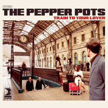 Pepper Pots - Train To Your Lover (CD)