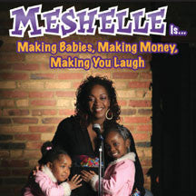 Meshelle - Making Babies, Making Money, Making You Laugh (DVD)