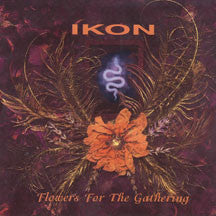 Ikon - Flowers For The Gathering (CD)