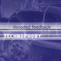 Decoded Feedback - Technophoby (CD)