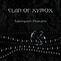 Clan Of Xymox - Subsequent Pleasures (CD)